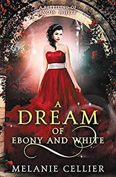 A Dream of Ebony and White  A Retelling of Snow White  Beyond the Four Kingdoms   Volume 4