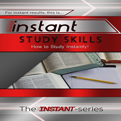 Instant Study Skills: How to Study Instantly! cover art
