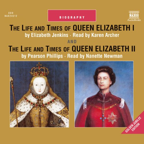 The Life and Times of Queen Elizabeth I and Queen Elizabeth II cover art