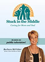 Stuck in the Middle: Caring for Mom and Dad
