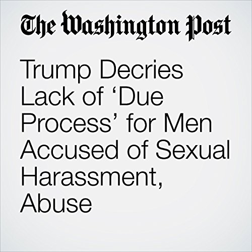 Trump Decries Lack of 'Due Process' for Men Accused of Sexual Harassment, Abuse copertina