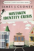 Mistaken Identity Crisis (Braxton Campus Mysteries Book 4)