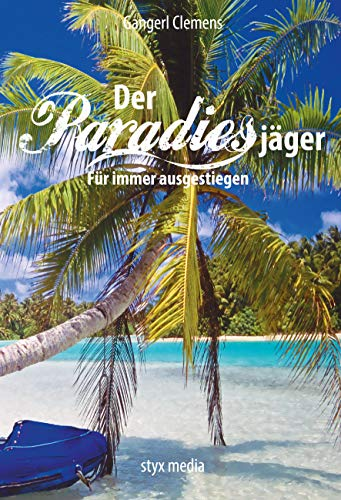 Der Paradiesjäger: Für immer ausgestiegen