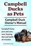 Campbell Ducks as Pets. The Campbell Duck Owner's Manual. Campbell Duck Pros and Cons, Care, Housing, Diet and Health all included. (English Edition)