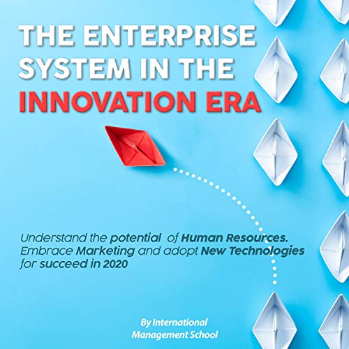 The Enterprise System in the Innovation Era: Understand the Potential of Human Resources. Embrace Marketing and Adopt New Technologies for Succeed in 2020  By  cover art