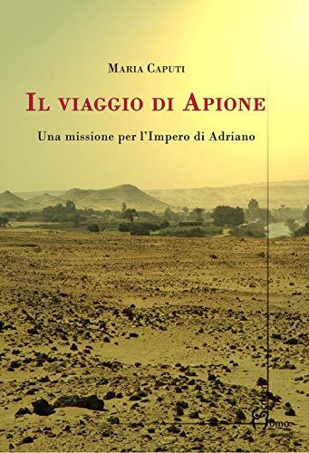 Il viaggio di Apione. Una missione per l'impero di Adriano