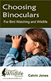 Choosing Binoculars for Bird Watching and Wildlife: 12 essential tips to help you pick the perfect wildlife...