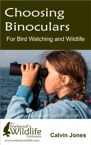 Choosing Binoculars for Bird Watching and Wildlife: 12 essential tips to help you pick the perfect wildlife and birding binocular by [Calvin Jones]