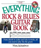 The Everything Rock & Blues Guitar Book: From Chords to Scales and Licks to Tricks, All You Need to Play Like the Greats by Marc Schonbrun (2003-08-01)
