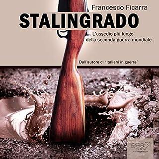 Stalingrado     L'assedio più lungo della Seconda guerra mondiale              Di:                                                                                                                                 Francesco Ficarra                               Letto da:                                                                                                                                 Lorenzo Visi                      Durata:  3 ore e 17 min     34 recensioni     Totali 4,4