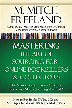 MASTERING THE ART OF SOURCING FOR ONLINE BOOKSELLERS & COLLECTORS  How to Buy Books DVDs & CDs for at least 80% Below Market Value  Sell on AMAZON eBay Abe Books Barnes & Noble Half and Others
