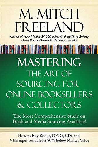 MASTERING THE ART OF SOURCING FOR ONLINE BOOKSELLERS & COLLECTORS: How to Buy Books, DVDs & CDs for at least 80% Below Market Value:  Sell on AMAZON, eBay, Abe Books, Barnes & Noble, Half, and Others