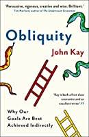 Obliquity: Why Our Goals Are Best Achieved Indirectly. John Kay by J. A. Kay(2011-02-01)