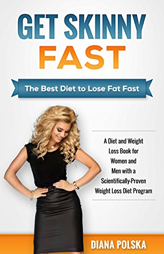 Get Skinny Fast: The Best Diet to Lose Fat Fast - A Diet and Weight Loss Book for...
