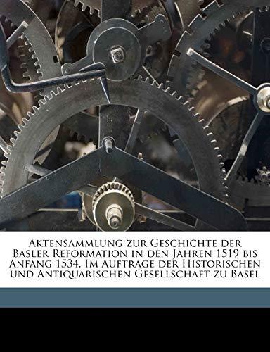 Aktensammlung Zur Geschichte Der Basler Reformation in Den Jahren 1519 Bis Anfang 1534. Im Auftrage Der Historischen Und Antiquarischen Gesellschaft Zu Basel Volume 03