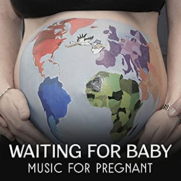 Waiting for Baby: Music for Pregnant - Relaxing Sounds of Nature for the Future Mother, Calming Melodies for Body and Mind