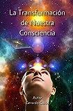 La Transformación de Nuestra Consciencia
