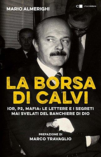 La borsa di Calvi: Ior, P2, mafia: le lettere e i segreti mai svelati del banchiere di Dio