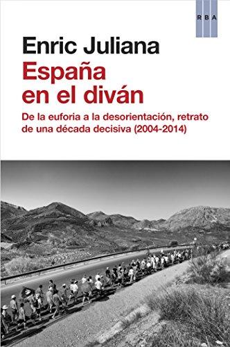 España en el diván: De la euforia a la desorientación, retrato de una década decisiva (2004-2014) (OTROS NO FICCIÓN)