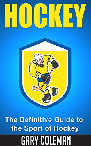 Hockey - The Definitive Guide to the Sport of Hockey (Your Favorite Sports Book 2) (English Edition)