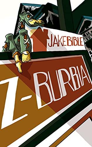 Z-Burbia: A Post Apocalyptic Zombie Adventure Novel by [Jake Bible]