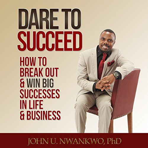 Dare to Succeed: How to Break out & Win Big Successes in Life & Business cover art