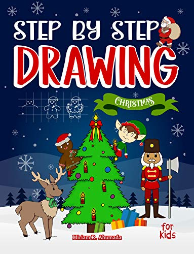 Step by Step Drawing Christmas Characters and Scenes For Kids: How to Draw Book For Kids, Santa Claus, Elves, Snowman and Many More