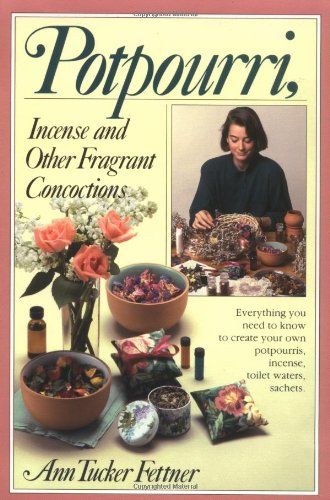 Compare Textbook Prices for Potpourri, Incense, and Other Fragrant Concoctions  ISBN 9780911104974 by Fettner, Ann Tucker