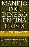 Manejo del Dinero en una Crisis: Cómo reconfigurar rápidamente sus finanzas personales ante una emergencia de efectivo