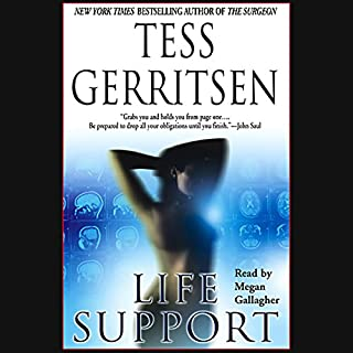 Life Support                   By:                                                                                                                                 Tess Gerritsen                               Narrated by:                                                                                                                                 Megan Gallagher                      Length: 3 hrs and 2 mins     1 rating     Overall 4.0