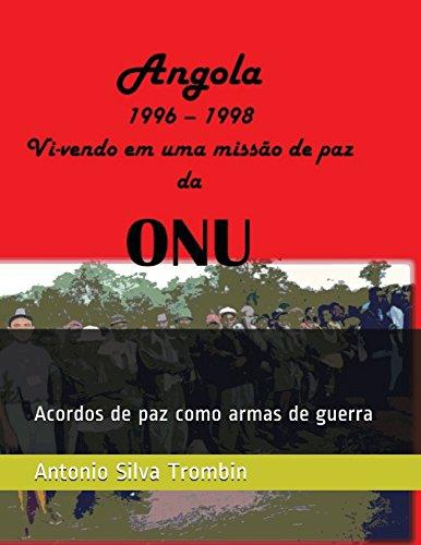 Angola, 1996 - 1998 Vi-vendo em uma missao de paz da ONU: Acordos de paz como armas de guerra