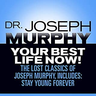 Your Best Life Now!     The Lost Classics of Joseph Murphy, Includes: Stay Young Forever, Living Without Strain, The Healing Power of Love              By:                                                                                                                                 Dr. Joseph Murphy                               Narrated by:                                                                                                                                 Sean Pratt                      Length: 4 hrs and 8 mins     Not rated yet     Overall 0.0