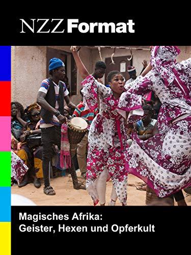 Magisches Afrika: Geister, Hexen und Opferkult