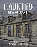 Haunted New Orleans: Ghost Hunting Log, Notebook, Paranormal Investigation, Haunted House Journal and Exploration Tools Planner
