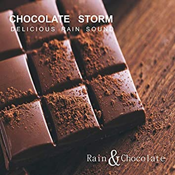 Chocolate Storm - Delicious Rain Sound