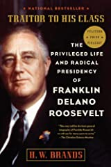 Traitor to His Class: The Privileged Life and Radical Presidency of Franklin Delano Roosevelt Kindle Edition