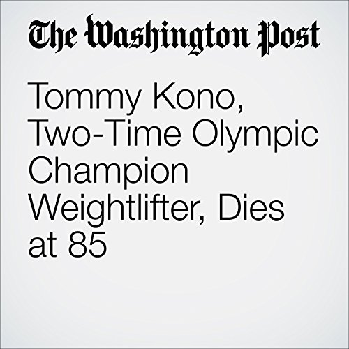 Tommy Kono, Two-Time Olympic Champion Weightlifter, Dies at 85 audiobook cover art