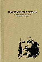 Remnants of a Season: The Collected Poems of Robert N. Taylor