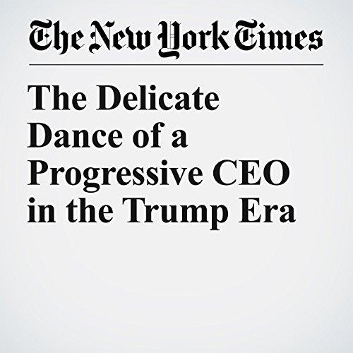 The Delicate Dance of a Progressive CEO in the Trump Era copertina