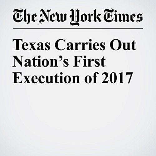Texas Carries Out Nation's First Execution of 2017 copertina