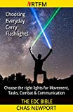 The EDC Bible: Everyday Carry Flashlights: Choose the right lights for Movement, Tasks, Combat & Communication