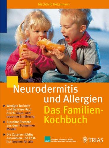 Neurodermitis und Allergien: Das Familienkochbuch: Weiniger Juckreiz und bessere Haut durch säure- und reizarme Ernährung. Erprobte Rezepte aus dem ... Modell bei Neurodermitis und Allergien)