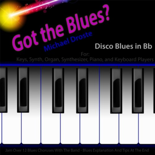 Got the Blues? Disco Blues in the Key of Bb for Piano, Keys, Synth, Organ, And Keyboard Players