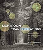 Lightroom Transformations: Realizing Your Vision with Adobe Lightroom Plus Photoshop - Martin Evening