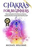 CHAKRAS: Chakras For Beginners - How to Awaken And Balance Chakras, Radiate...