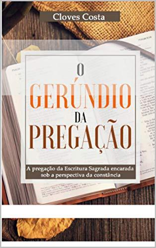 O Gerúndio da Pregação: A Pregação da Escritura Sagrada sob a Perspectiva da Constância (Portuguese Edition)