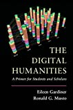 The Digital Humanities: A Primer for Students and Scholars