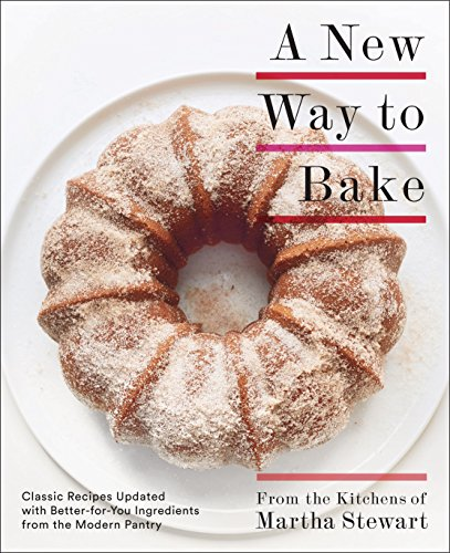 A New Way to Bake: Classic Recipes Updated with Better-for-You Ingredients from the Modern Pantry: A Baking Book (English Edition)