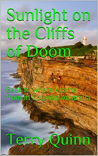 Sunlight on the Cliffs of Doom: Back to where I came from in Colonial Australia (English Edition)