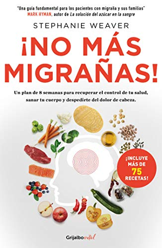 ¡no Más Migrañas! / The Migraine Relief Plan: An 8-Week Transition to Better Eating, Fewer Headaches, and Optimal Health